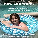 How Life Works: Things I Learned at Abraham's Knee | Karen Money Williams
