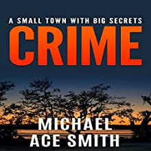 Crime: A Small Town with Big Secrets Audiobook by Michael Ace Smith Narrated by Tim Carper