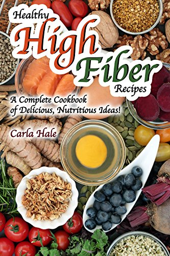Healthy High Fiber Recipes: A Complete Cookbook of Delicious, Nutritious ()