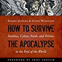 How to Survive the Apocalypse: Zombies, Cylons, Faith, and Politics at the End of the World Audiobook by Robert Joustra, Alissa Wilkinson Narrated by Gabrielle de Cuir