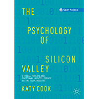 The Psychology of Silicon Valley: Ethical Threats and Emotional Unintelligence in the Tech Industry (English Edition)