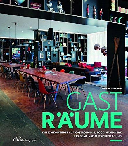 Gasträume: Designkonzepte für Gastronomie, Food-Handwerk und Gemeinschaftsverpflegung Gebundenes Buch – 19. September 2017 Johanna Warham Deutscher Fachverlag 386641319X Beruf / Karriere