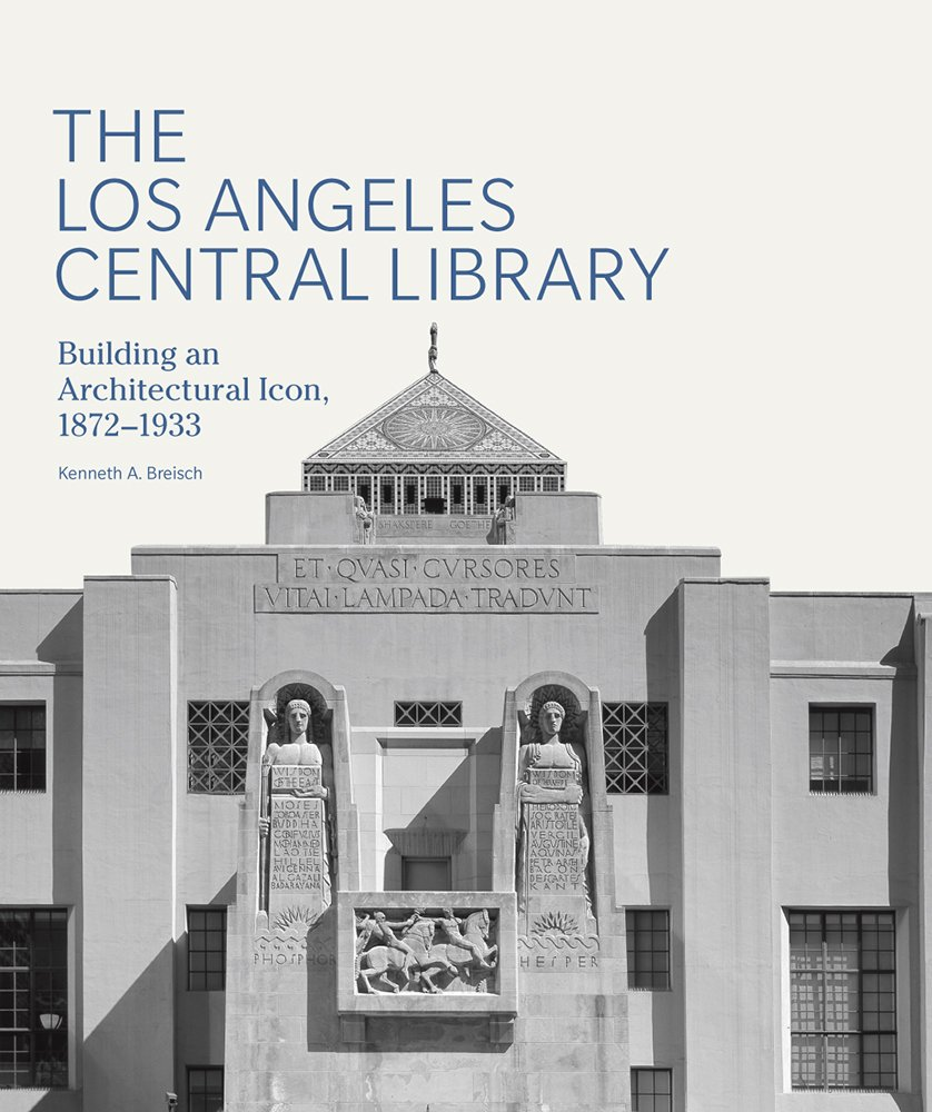 The Los Angeles Central Library: Building an Architectural Icon, 1872-1933 (Architecture Series) by Getty Research Institute
