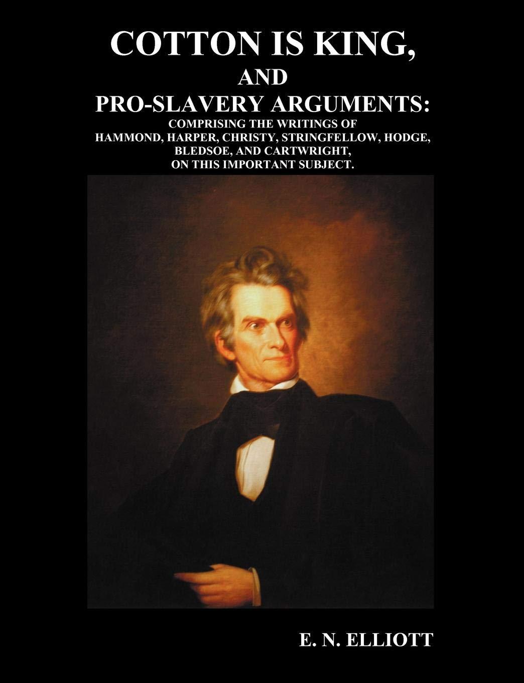 Download Cotton is King, and Pro-Slavery Arguments: Comprising The Writings of Hammond, Harper, Christy, Stringfellow, Hodge, Bledsoe, and Cartwright, on this Important Subject pdf epub