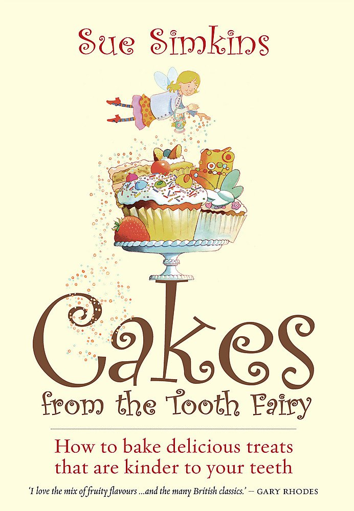 Download Cakes from the Tooth Fairy: How to bake delicious treats that are kinder to your teeth pdf epub