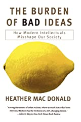 The Burden of Bad Ideas: How Modern Intellectuals Misshape Our Society Paperback
