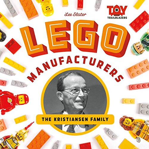 Lego Manufacturers: The Kristiansen Family (Toy Trailblazers)