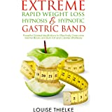 Extreme Rapid Weight Loss Hypnosis & Hypnotic Gastric Band: Powerful Guided Meditations to Effectively Overcome Mental Blocks