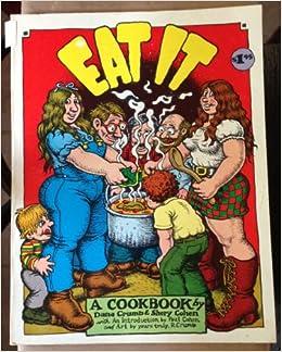 Eat It A Cookbook Dana Crumb Shery Cohen R Crumb Paul Cohen