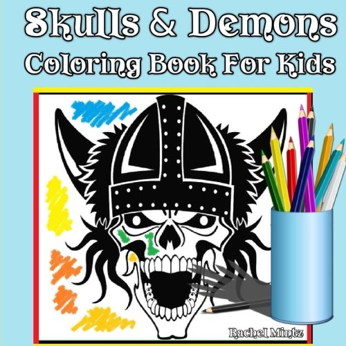Skulls & Demons Coloring Book For Kids: Coloring Book For Boys Ages 6 - 12 - Halloween Series (Coloring Books For Kids) (Volume 31)]()