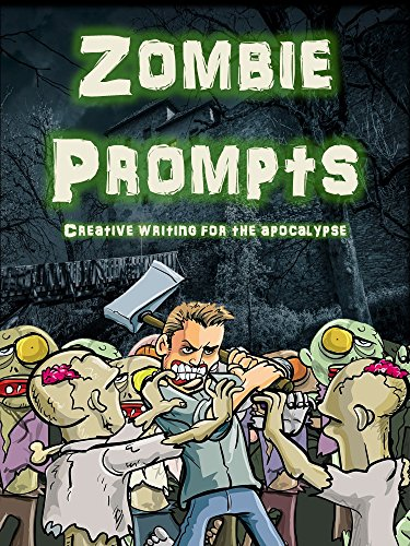 Zombie Prompts: Creative Writing for the Apocalypse