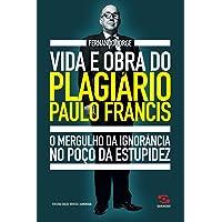 Vida e obra do plagiário Paulo Francis: O mergulho da ignorância no poço da estupidez