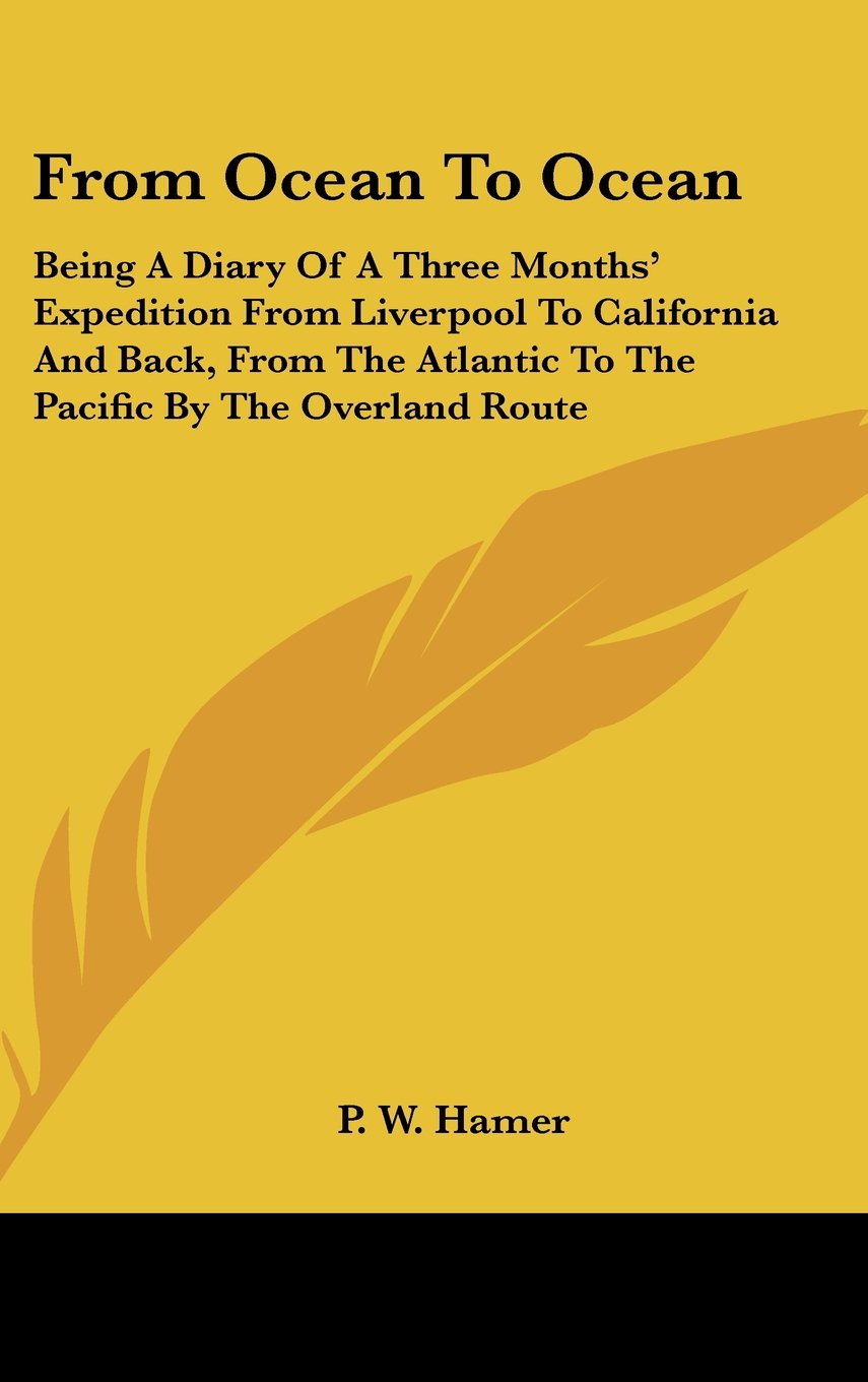 Download From Ocean To Ocean: Being A Diary Of A Three Months' Expedition From Liverpool To California And Back, From The Atlantic To The Pacific By The Overland Route pdf epub