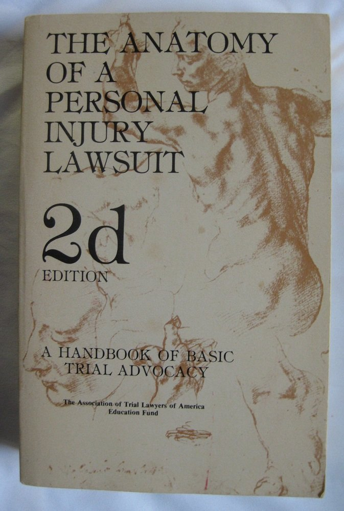 The Anatomy of a personal injury lawsuit: A handbook of basic trial ...