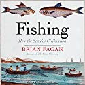 Fishing: How the Sea Fed Civilization Audiobook by Brian Fagan Narrated by Shaun Grindell