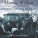 Sisters Under the Skin Audiobook by Marcia Willett Narrated by Rowena Cooper