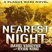 Nearest Night: Plague Wars Series, Book 5 | David VanDyke, Ryan King