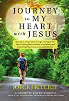 Journey To My Heart With Jesus: My Walk To A Deeper Faith Through Battling Chronic Illness, Healing From Childhood Sexual Abuse, And Discovering The Existence Of Unconditional Love.