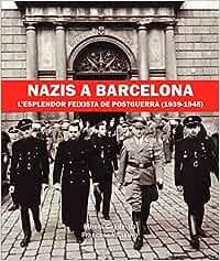Nazis a Barcelona: Lesplendor feixista de postguerra 1939-1945: Amazon.es: Capdevila, Mireia, Vilanova, Francesc: Libros