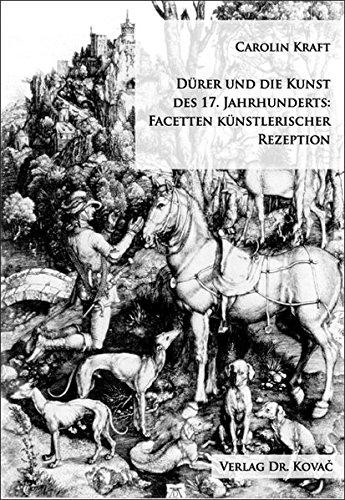 Duerer und die Kunst des 17. Jahrhunderts: Facetten kuenstlerischer Rezeption (Schriften zur Kunstgeschichte) ebook