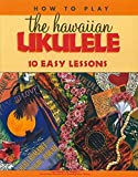 How to Play the Hawaiian Ukulele: 10 Easy Lessons