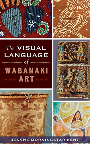 The Visual Language of Wabanaki Art [Kent, Jeanne Morningstar] (Tapa Dura)