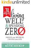 31 Days of Living Well and Spending Zero: Freeze Your Spending. Change Your Life. (English Edition)