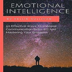 Emotional Intelligence: 50 Effective Ways to Improve Communication Skills, EQ and Mastering Your Emotions