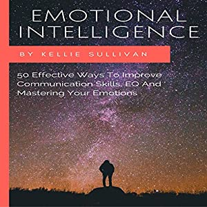 Emotional Intelligence: 50 Effective Ways to Improve Communication Skills, EQ and Mastering Your Emotions Audiobook