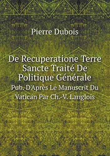 Read Online De Recuperatione Terre Sancte Traité De Politique Générale Pub. D'Après Le Manuscrit Du Vatican Par Ch.-V. Langlois (French Edition) PDF