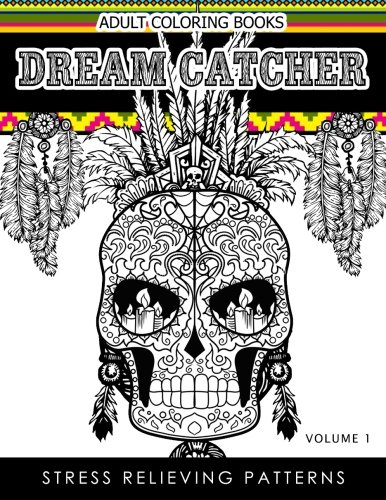 Adult Coloring Books Dream Catcher Volume 1: Stress Relief Pattern A beautiful and inspiring colouring book for all ages