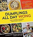 Dumplings All Day Wong: A Cookbook of Asian