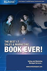 The Best I.T. Sales & Marketing BOOK EVER! - Selling and Marketing Managed Services Perfect Paperback