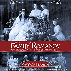 The Family Romanov: Murder, Rebellion, and the Fall of Imperial Russia Audiobook