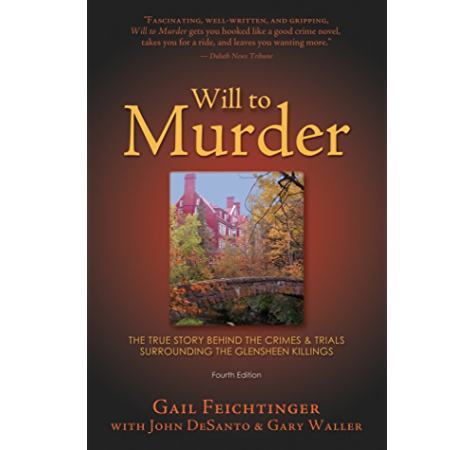 Amazon Com Will To Murder The True Story Behind The Crimes Trials Surrounding The Glensheen Killings Ebook Feichtinger Gail Desanto John Waller Gary Kindle Store