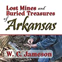 Lost Mines and Buried Treasures of Arkansas Audiobook by W. C. Jameson Narrated by Bob Rundell