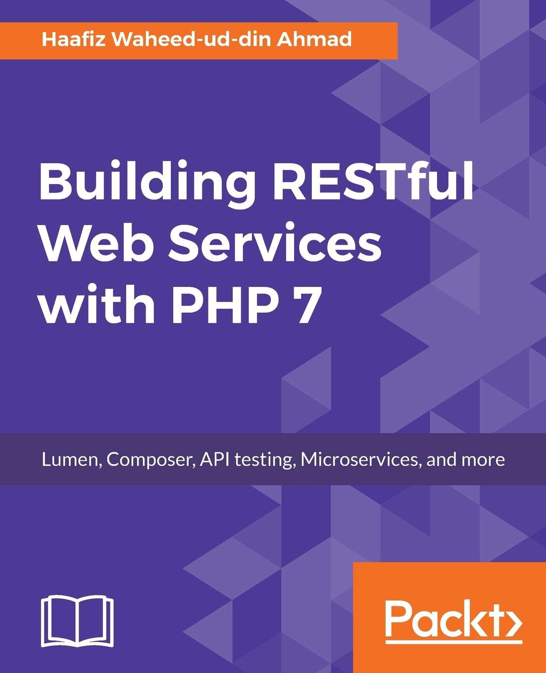 Building RESTful Web Services With PHP 7  Lumen Composer API Testing Microservices And More  English Edition