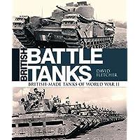 British Battle Tanks: British-made tanks of World War II