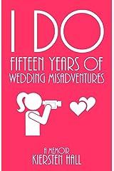 """""""I Do""""  Fifteen Years Of Wedding Misadventures Paperback"""