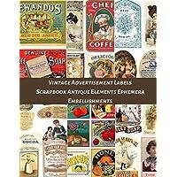 Vintage Advertisement Labels Scrapbook Antique Elements Ephemera Embellishments: A Retro 19th Century Poster illustration Tear- it out Scrap Paper Art ... Junk Journal Notebook Craft Supplies Kit Pack