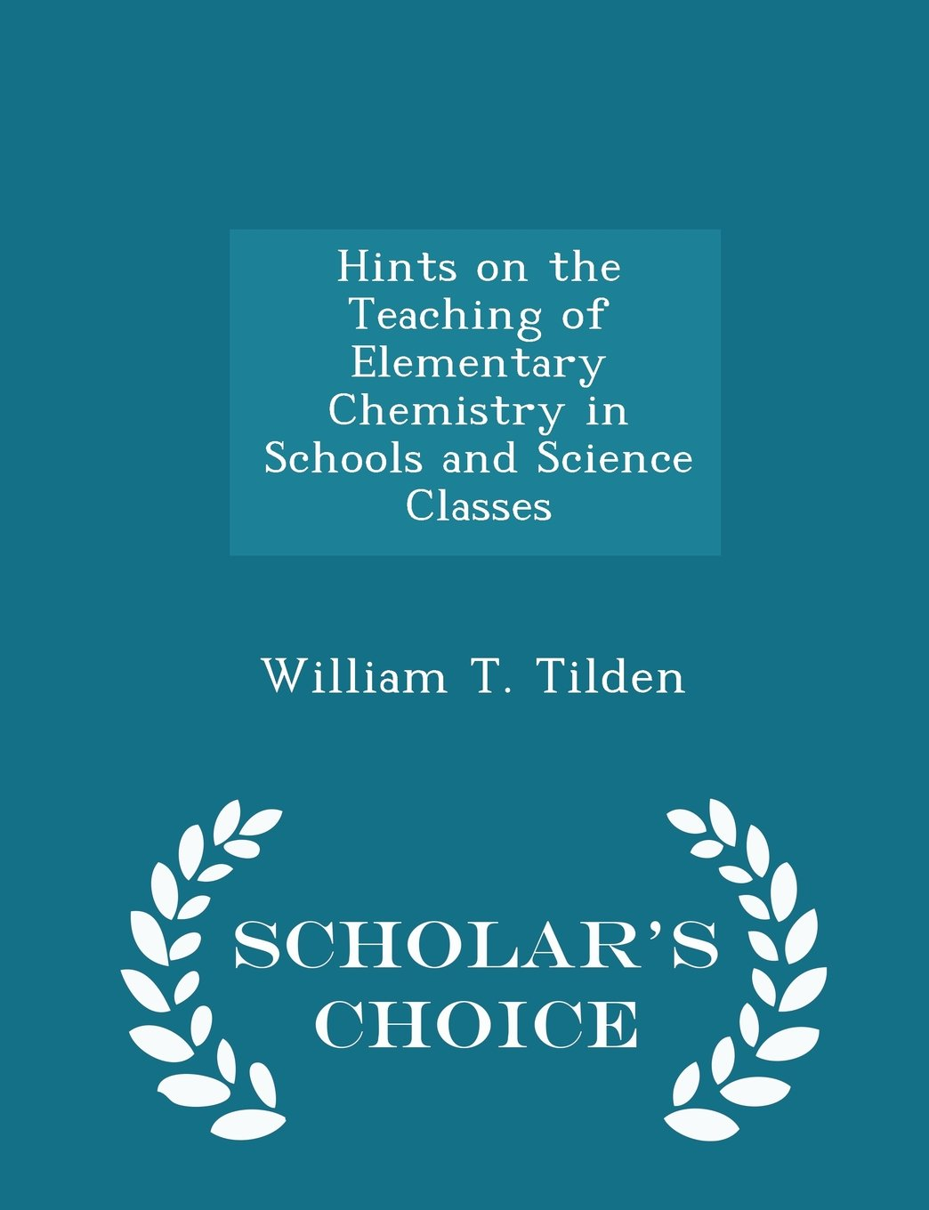 Download Hints on the Teaching of Elementary Chemistry in Schools and Science Classes - Scholar's Choice Edition pdf epub