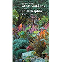 A Guide to the Great Gardens of the Philadelphia Region