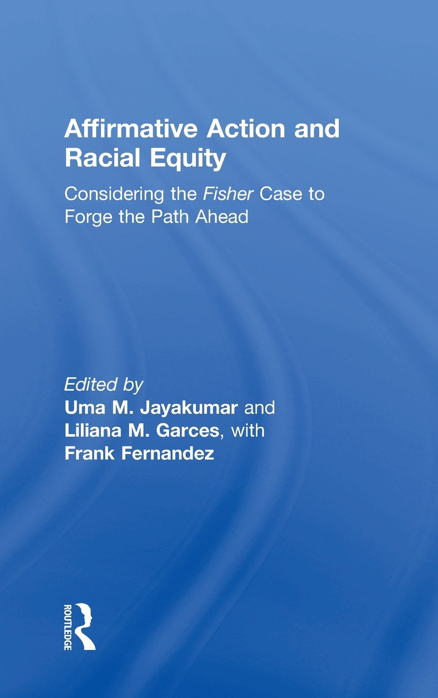 Affirmative Action and Racial Equity: Considering the Fisher Case to Forge the Path Ahead: Amazon.es: Uma M. Jayakumar, Liliana M. Garces: Libros en idiomas ...