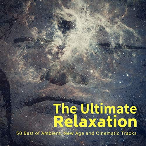 The Ultimate Relaxation (50 Best Of Ambient, New Age And Cinematic Tracks) (The Best Of Craig David)