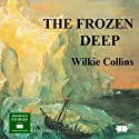 The Frozen Deep Audiobook by Wilkie Collins Narrated by Peter Joyce