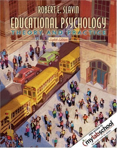 Educational Psychology: Theory and Practice (with free access to MyLabSchool) (8th Edition) 2006 By Robert E. Slavin [Paperback]