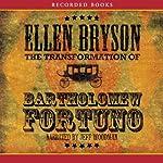The Transformation of Bartholomew Fortuno | Ellen Bryson