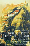 Dwelling in the House of the Lord : Catholic Laity and Spiritual Tradition, Fleming, David L., 0924768096