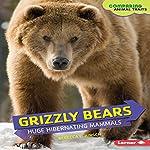 Grizzly Bears: Huge Hibernating Mammals | Rebecca E. Hirsch
