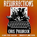 Resurrections: A Short Story Collection Audiobook by Chris Philbrook Narrated by James Anderson Foster